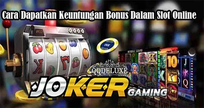Cara Dapatkan Keuntungan Bonus Dalam Slot Online