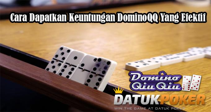 Cara Dapatkan Keuntungan DominoQQ Yang Efektif